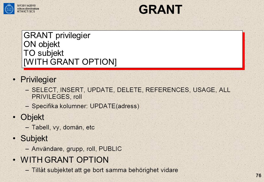 GRANT GRANT privilegier ON objekt TO subjekt [WITH GRANT OPTION]